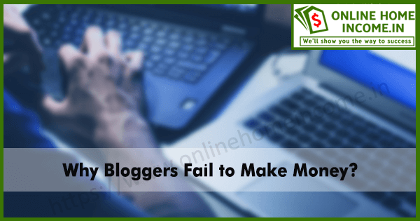Why Bloggers Fail to Make Money